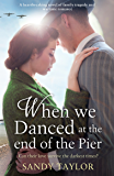 When We Danced at the End of the Pier: A heartbreaking novel of family tragedy and wartime romance (Brighton Girls Trilogy Book 1)