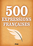 500 Expressions Françaises (French Edition)