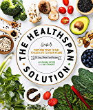 The Healthspan Solution: How and What to Eat to Add Life to Your Years: 100 Easy, Whole-Food Recipes