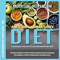 Anti Inflammatory Diet: The Science and Art of Anti Inflammatory Diet: A Complete...