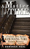 A Matter of Time: an inspirational novel of history, mystery & romance (The Rewinding Time Series Book 4)