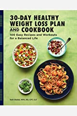 The 30-Day Healthy Weight Loss Plan and Cookbook: 100 Easy Recipes and Workouts for a Balanced Life Kindle Edition