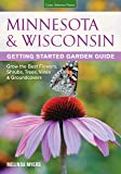 Minnesota & Wisconsin Getting Started Garden Guide: Grow the Best Flowers, Shrubs, Trees, Vines & Groundcovers (Garden Guides)
