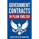 Government Contracts in Plain English: What You Need to Know About the FAR (Federal Acquisition Regulation), DFARS, Subcontra