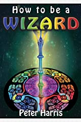 How to be a Wizard - How life is magical, and we are too Kindle Edition