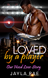 Loved by a Player: Our Hood Love Story