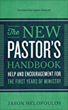 The New Pastor's Handbook: Help and Encouragement for the First Years of Ministry (English Edition)