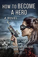 How to Become a Hero (The Henchman's Survival Guide Book 3) Kindle Edition