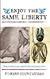 Enjoy the Same Liberty: Black Americans and the Revolutionary Era (The African American History Series)