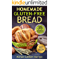 Homemade Gluten-Free Bread : 35 Recipes for Beginners (Bread Baking Course, Easy to Bake Bread Recipes, Tips for Baking…