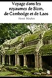 Voyage dans les royaumes de Siam, de Cambodge et de Laos (Illustré)