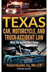 Texas Car, Motorcycle, and Truck Accident Law: What The Injured Must Know Kindle Edition