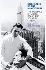 Eisenstein on the Audiovisual: The Montage of Music, Image and Sound in Cinema (International Library of Cultural Studies) Paperback