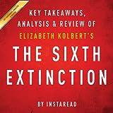The Sixth Extinction, by Elizabeth Kolbert: Key Takeaways, Analysis, & Review