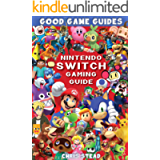Nintendo Switch Gaming Guide: Overview of the best Nintendo video games, cheats and accessories (Good Game Guides)