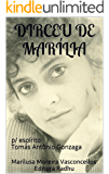 DIRCEU DE MARÍLIA: p/ espírito Tomás Antônio Gonzaga (coleção Tomás Antônio Gonzaga Livro 21)