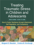 Treating Traumatic Stress in Children and Adolescents, Second Edition: How to Foster Resilience through Attachment, Self-Regulation, and Competency (English Edition)