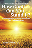 How Good       Can You            Stand It?: Flourishing Mental Health Through Understanding the Three Principles