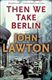 Then We Take Berlin: A Novel
