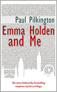 Emma Holden and Me: The story behind the bestselling suspense mystery trilogy