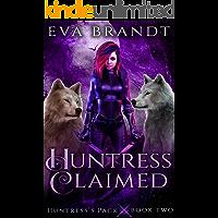 Huntress Claimed: A Reverse Harem Paranormal Romance (Huntress's Pack Book 2)