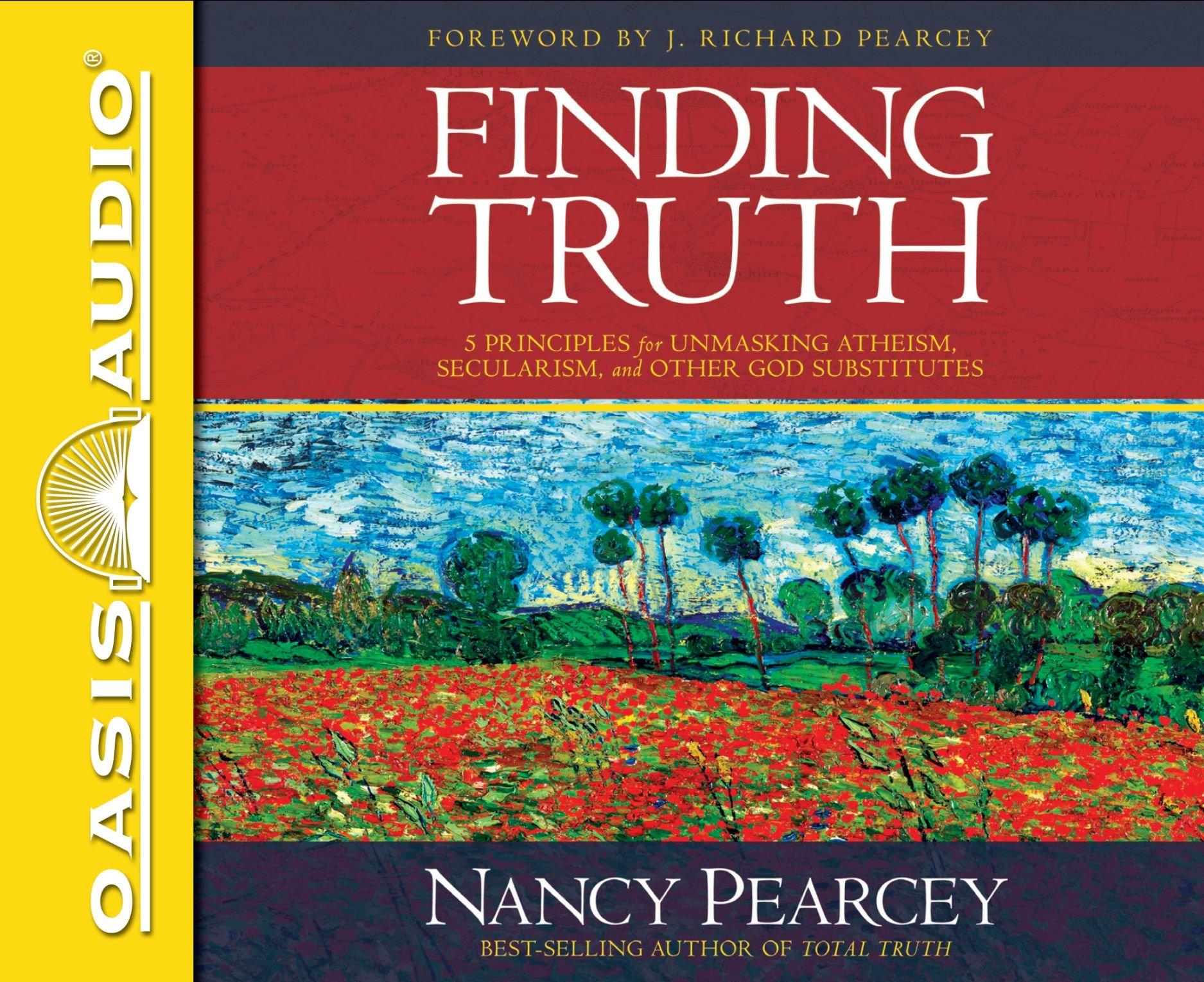 Finding Truth: 5 Principles for Unmasking Atheism, Secularism, and Other God Substitutes: Amazon.es: Pearcey, Nancy, Klein, Pamela: Libros en idiomas extranjeros