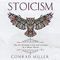 Stoicism: The Art of Being Calm and Centred in a Manic World.