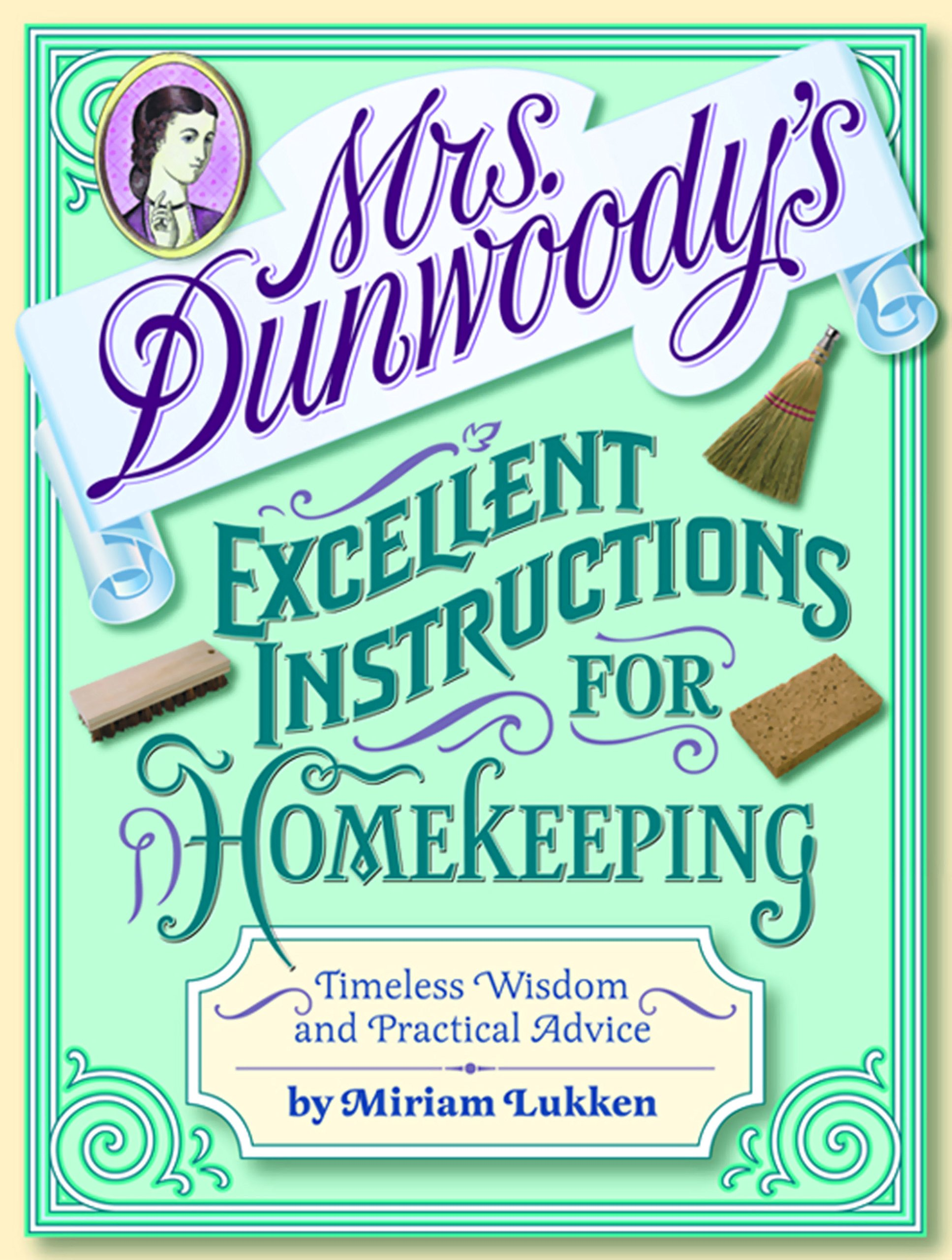 Mrs. Dunwoody's Excellent Instructions For Homekeeping  Timeless Wisdom And Practical Advice  English Edition