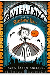 Amelia Fang and the Barbaric Ball (The Amelia Fang Series) Kindle Edition