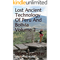 Lost Ancient Technology Of Peru And Bolivia Volume 2