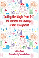 Tasting the Magic from A-Z: The Best Food and Beverages at Walt Disney World Kindle Edition