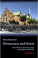 Democracy and Sense: alternatives to financial crises and political small-talk Kindle Edition