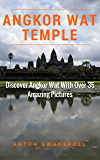 Angkor Wat Temple: Discover Angkor Wat With over 35 Amazing Pictures (Cambodia Book 20)