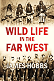 Wild life in the Far West: Personal Adventures of a Border Mountain Man (1872)