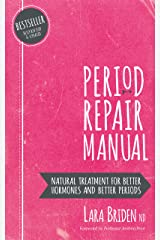 Period Repair Manual, Second Edition: Natural Treatment for Better Hormones and Better Periods Kindle Edition