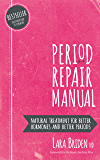 Period Repair Manual, Second Edition: Natural Treatment for Better Hormones and Better Periods