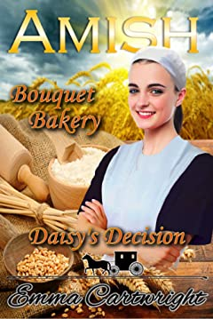 Amish Romance: Daisy\'s Decision: Inspirational Clean Romance (Amish Bouquet Bakery Book 3)