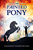 The Painted Pony: A Magical Story Horse Mad Children will Adore (Magical Adventures & Pony Tales Book 1)
