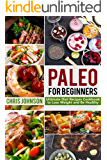 Paleo For Beginners: Ultimate Paleo Diet Recipes Cookbook to Lose Weight and Be Healthy