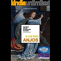 A Luz dos Anjos: Palavras soltas de quem Ama os Anjos (Orações e Invocações aos Anjos e Arcanjos Livro 1)