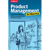 Product Management in Practice: A Real-World Guide to the Key Connective Role of the 21st Century