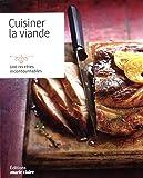 Cuisiner la viande : 100 recettes incontournables