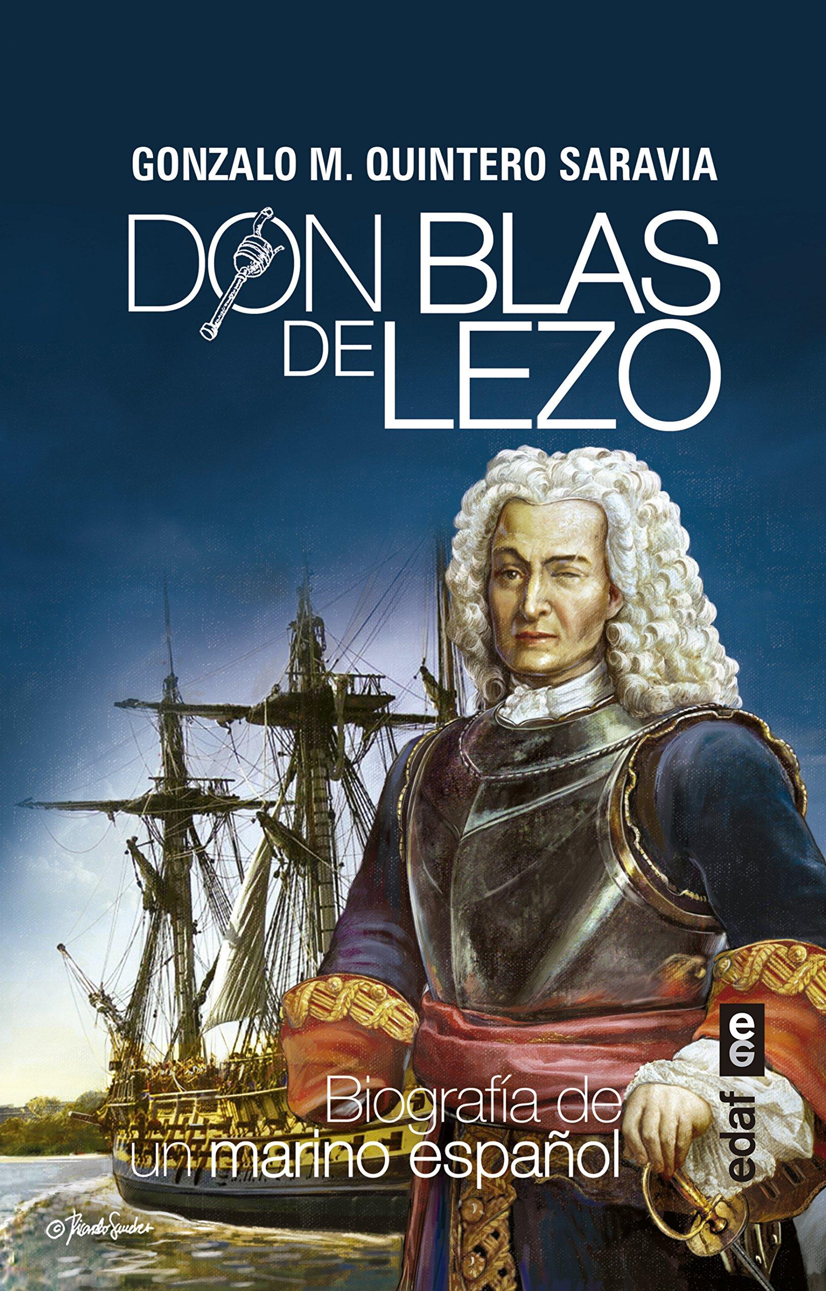 DON BLAS DE LEZO. BIOGRAFÍA DE UN MARINO ESPAÑOL Crónicas de la Historia: Amazon.es: Quintero Saravia, Gonzalo M.: Libros