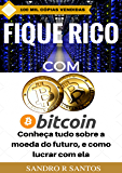 Fique Rico com Bitcoin: Conheça tudo sobre a moeda do futuro, e como lucrar com ela