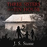 Three Sisters in a Tin House: How We Survived the