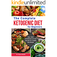The Complete Ketogenic Guide For Beginners: Easy, Quick and Delicious Low Carb high fat recipes for a healthy Keto lifestyle