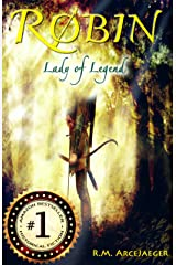 Robin: Lady of Legend (The Classic Adventures of the Girl Who Became Robin Hood) Kindle Edition