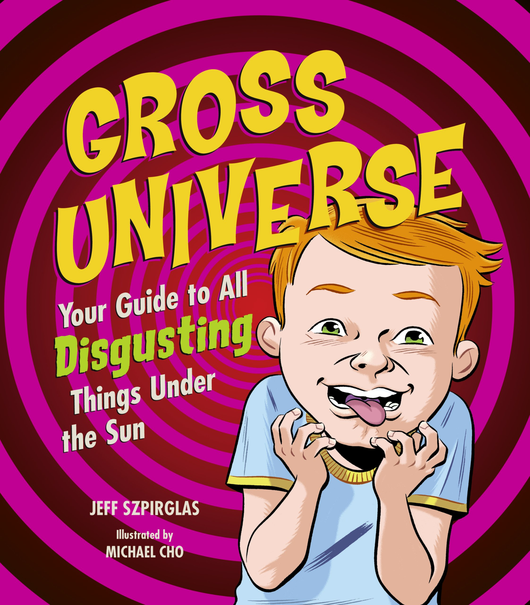 Gross Universe: Your Guide to All Disgusting Things Under the Sun