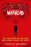 Warhead: The True Story of One Teen Who Almost Saved the World