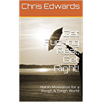 Get Fuc-ing Real,  Get Right!: Harsh Motivation for a Rough & Tough World (90 Days to A Half Glass Half Full Lifestyle Book 4) (English Edition)